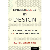 Epidemiology by Design: A Causal Approach to the Health Sciences by Daniel Westreich, 9780190665760