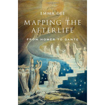 Mapping the Afterlife: From Homer to Dante by Emma Gee, 9780190670481