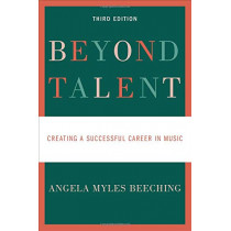 Beyond Talent: Creating a Successful Career in Music by Angela Myles Beeching, 9780190670580