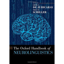 The Oxford Handbook of Neurolinguistics by Greig I. de Zubicaray, 9780190672027