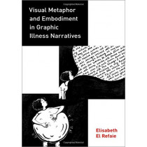 Visual Metaphor and Embodiment in Graphic Illness Narratives by Elisabeth El Refaie, 9780190678173