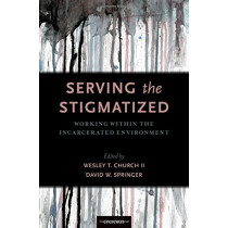 Serving the Stigmatized: Working within the Incarcerated Environment by Wesley T. Church, 9780190678753