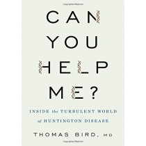 Can You Help Me?: Inside the Turbulent World of Huntington Disease by Thomas D. Bird, 9780190684228
