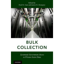 Bulk Collection: Systematic Government Access to Private-Sector Data by Fred H. Cate, 9780190685515