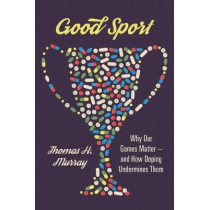 Good Sport: Why Our Games Matter - And How Doping Undermines Them by Thomas Murray, 9780190687984