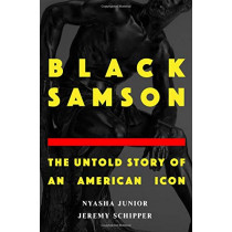 Black Samson: The Untold Story of an American Icon by Jeremy Schipper, 9780190689780
