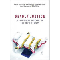 Deadly Justice: A Statistical Portrait of the Death Penalty by Frank Baumgartner, 9780190841539