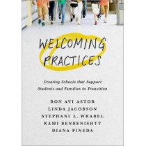 Welcoming Practices: Creating Schools that Support Students and Families in Transition by Ron Avi Astor, 9780190845513