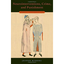 Neurointerventions, Crime, and Punishment: Ethical Considerations by Jesper Ryberg, 9780190846428
