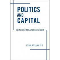Politics and Capital: Auctioning the American Dream by John Attanasio, 9780190847029