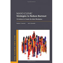 Mayo Clinic Strategies To Reduce Burnout: 12 Actions to Create the Ideal Workplace by Stephen Swensen, 9780190848965