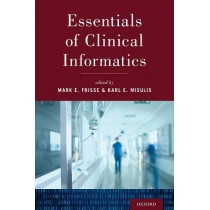 Essentials of Clinical Informatics by Mark E. Frisse, 9780190855574