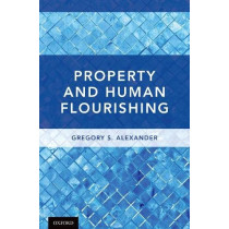 Property and Human Flourishing by Gregory S. Alexander, 9780190860745
