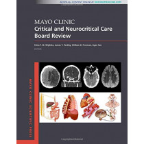 Mayo Clinic Critical and Neurocritical Care Board Review by Eelco F.M. Wijdicks, 9780190862923
