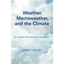 Weather, Macroweather, and the Climate: Our Random Yet Predictable Atmosphere by Shaun Lovejoy, 9780190864217