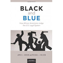 Black and Blue: How African Americans Judge the U.S. Legal System by James L. Gibson, 9780190865221