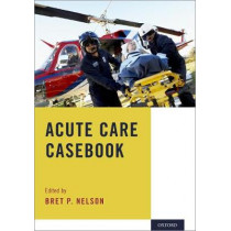 Acute Care Casebook by Bret P. Nelson, 9780190865412