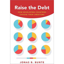 Raise the Debt: How Developing Countries Choose Their Creditors by Jonas B. Bunte, 9780190866174