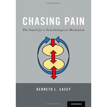 Chasing Pain: The Search for a Neurobiological Mechanism by Kenneth L. Casey, 9780190880231