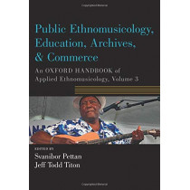 Public Ethnomusicology, Education, Archives, & Commerce: An Oxford Handbook of Applied Ethnomusicology, Volume 3 by Svanibor Pettan, 9780190885779
