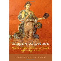 Empire of Letters: Writing in Roman Literature and Thought from Lucretius to Ovid by Stephanie Ann Frampton, 9780190915407