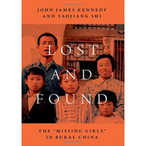 """Lost and Found: The """"Missing Girls"""" in Rural China by John James Kennedy, 9780190917432"""