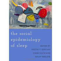 The Social Epidemiology of Sleep by Dustin T. Duncan, 9780190930431