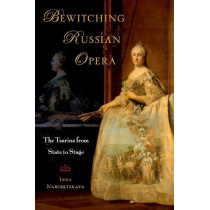 Bewitching Russian Opera: The Tsarina from State to Stage by Inna Naroditskaya, 9780190931858