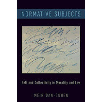 Normative Subjects: Self and Collectivity in Morality and Law by Meir Dan-Cohen, 9780190936242