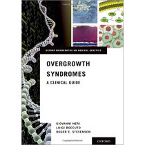 Overgrowth Syndromes: A Clinical Guide by Giovanni Neri, 9780190944896
