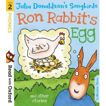 Read with Oxford: Stage 2: Julia Donaldson's Songbirds: Ron Rabbit's Egg and Other Stories by Julia Donaldson, 9780192764782