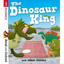 Read with Oxford: Stage 3: The Dinosaur King and Other Stories by Jenny Lovlie, 9780192773807