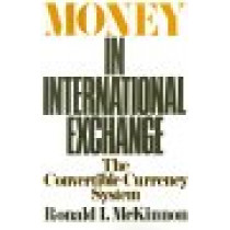 Money in International Exchange: The Convertible Currency System by Ronald I. McKinnon, 9780195024098