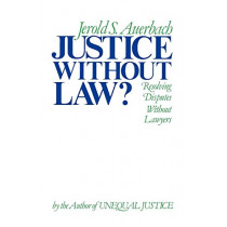 Justice without Law: Resolving Disputes without Lawyers by Jerold S. Auerbach, 9780195034479