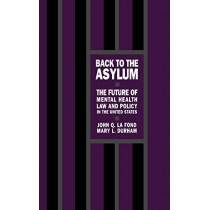 Back to the Asylum: The Future of Mental Health Law and Policy in the United States by John Q. La Fond, 9780195055207