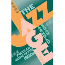 The Jazz Age: Popular Music in the 1920s by Arnold Shaw, 9780195060829