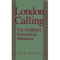 London Calling: V. S. Naipaul, Postcolonial Mandarin by Rob Nixon, 9780195067170