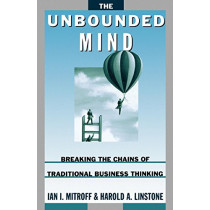 The Unbounded Mind: Breaking the Chains of Traditional Business Thinking by Ian I. Mitroff, 9780195102888