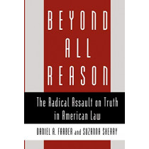 Beyond All Reason: The Radical Assault on Truth in American Law by Daniel A. Farber, 9780195107173