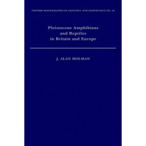Pleistocene Amphibians and Reptiles in Britain and Europe by J. Alan Holman, 9780195112320