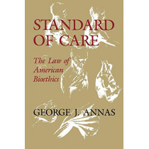 Standard of Care: The Law of American Bioethics by George J. Annas, 9780195120066