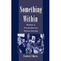 Something Within: Religion in African-American Political Activism by Frederick Harris, 9780195120332