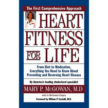 Heart Fitness for Life: The Essential Guide for Preventing and Reversing Heart Disease by Mary P. McGowan, 9780195129090