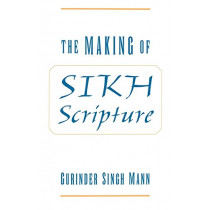 The Making of Sikh Scripture by Gurinder Singh Mann, 9780195130249