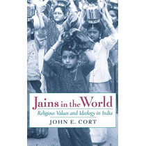 Jains in the World: Religious Values and Ideology in India by John E. Cort, 9780195132342