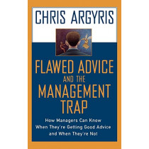 Flawed Advice and the Management Trap: How Managers Can Know When They're Getting Good Advice and When They're Not by Chris Argyris, 9780195132861