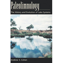 Paleolimnology: The History and Evolution of Lake Systems by Andrew S. Cohen, 9780195133530