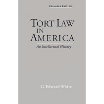 Tort Law in America: An Intellectual History by G. Edward White, 9780195139655