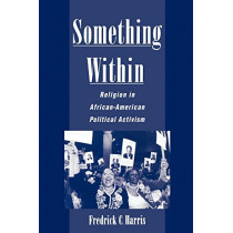 Something Within: Religion in African-American Political Activism by Frederick Harris, 9780195145953