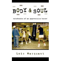 Body & Soul: Notebooks of an Apprentice Boxer by Loic Wacquant, 9780195168358